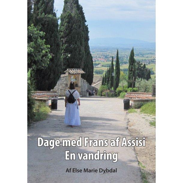 Else Marie Dybdal, Dage med Frans af Assisi - En vandring