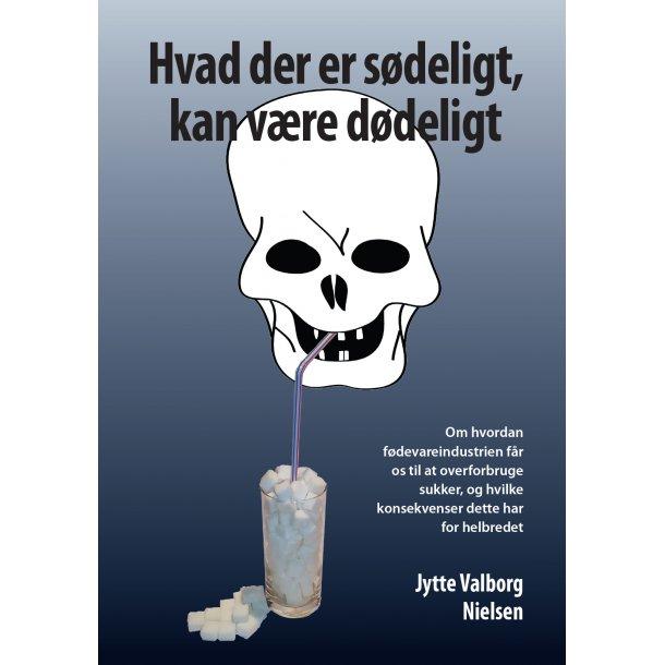 Jytte Valborg Nielsen, Hvad der er sødeligt, kan være dødeligt