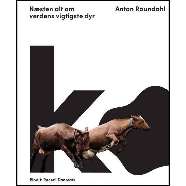 Anton Raundahl, Ko – næsten alt om verdens vigtigste dyr
